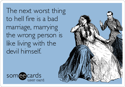 the-next-worst-thing-to-hell-fire-is-a-bad-marriage-marrying-the-wrong-person-is-like-living-with-the-devil-himself-8afe3